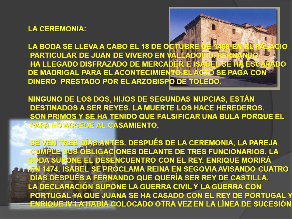 LA CEREMONIA: LA BODA SE LLEVA A CABO EL 18 DE OCTUBRE DE 1469 EN EL PALACIO. PARTICULAR DE JUAN DE VIVERO EN VALLADOLID. FERNANDO.