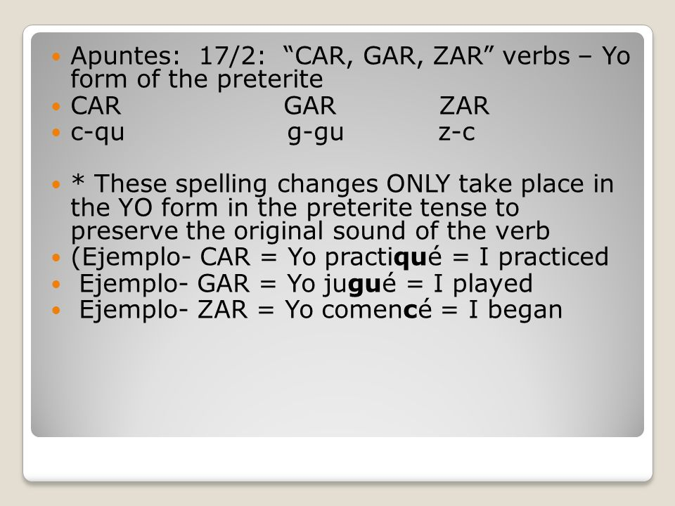 Apuntes: 17/2: CAR, GAR, ZAR verbs – Yo form of the preterite