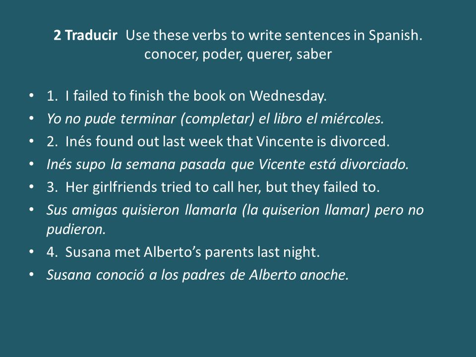 2 Traducir Use these verbs to write sentences in Spanish