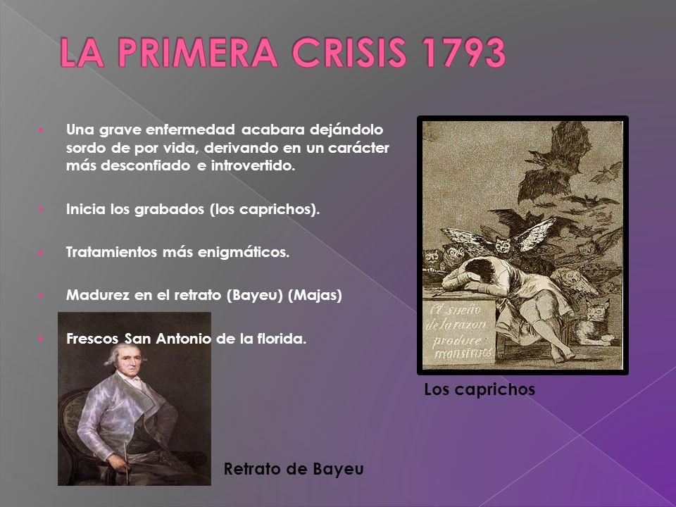LA PRIMERA CRISIS 1793 Los caprichos Retrato de Bayeu