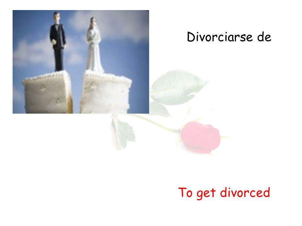 Divorciarse de To get divorced