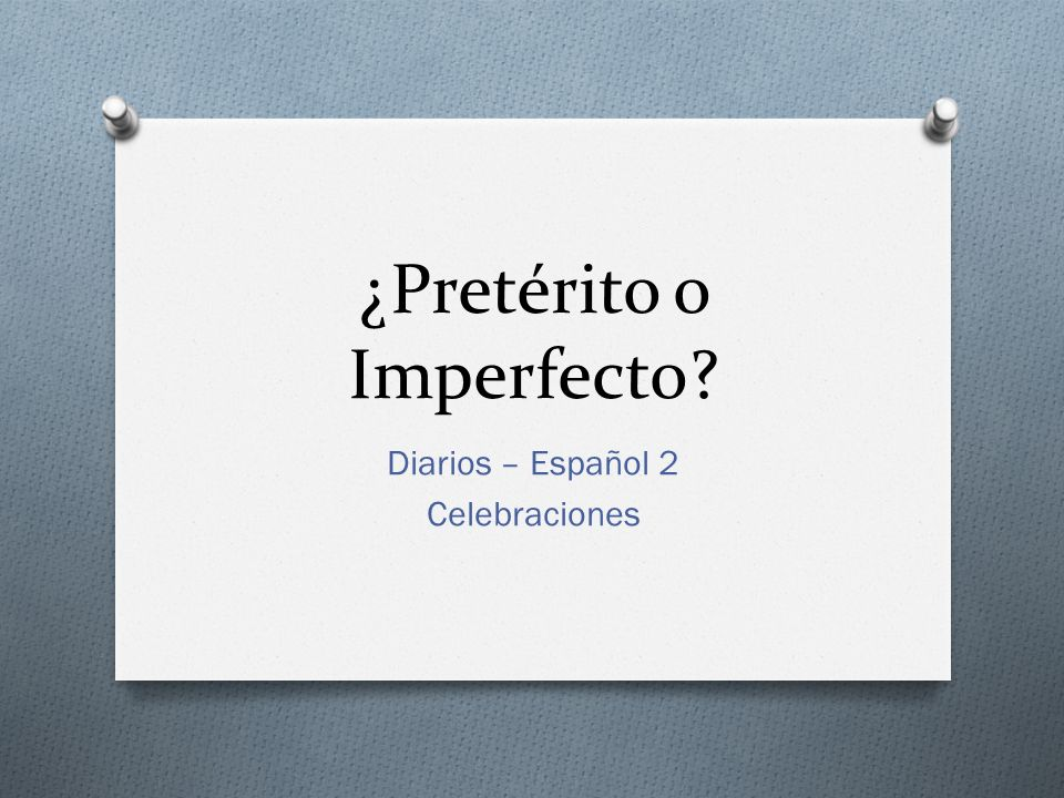 ¿Pretérito o Imperfecto