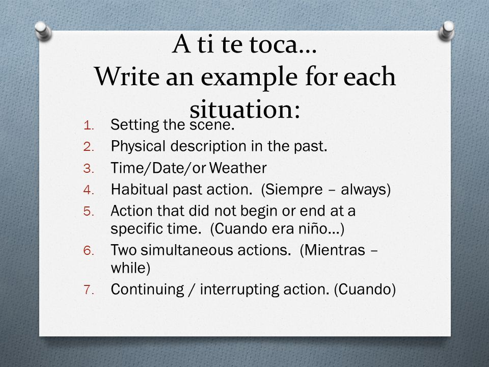 A ti te toca… Write an example for each situation: