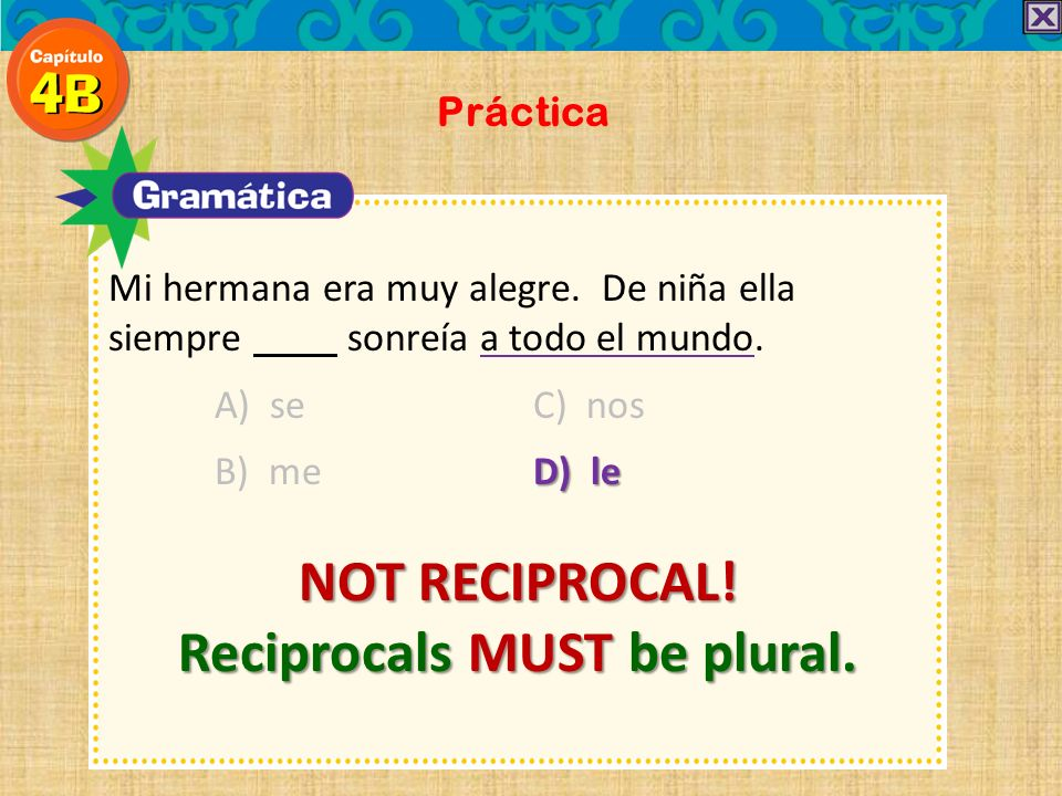Reciprocals MUST be plural.