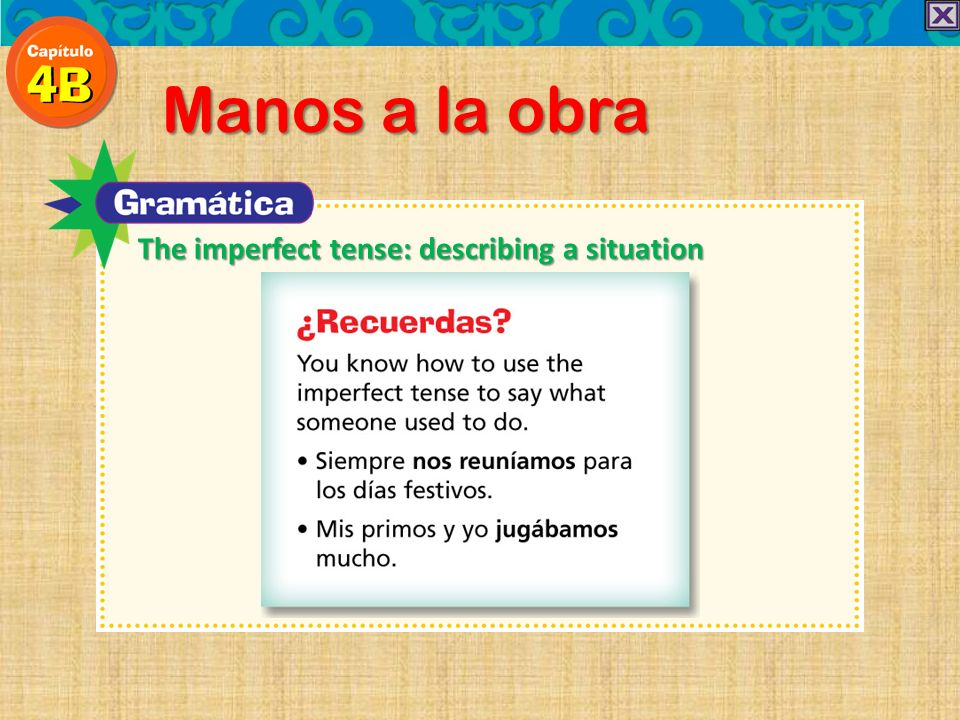 Manos a la obra The imperfect tense: describing a situation