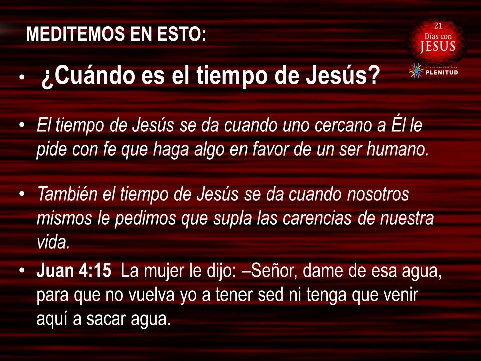 MEDITEMOS EN ESTO: ¿Cuándo es el tiempo de Jesús