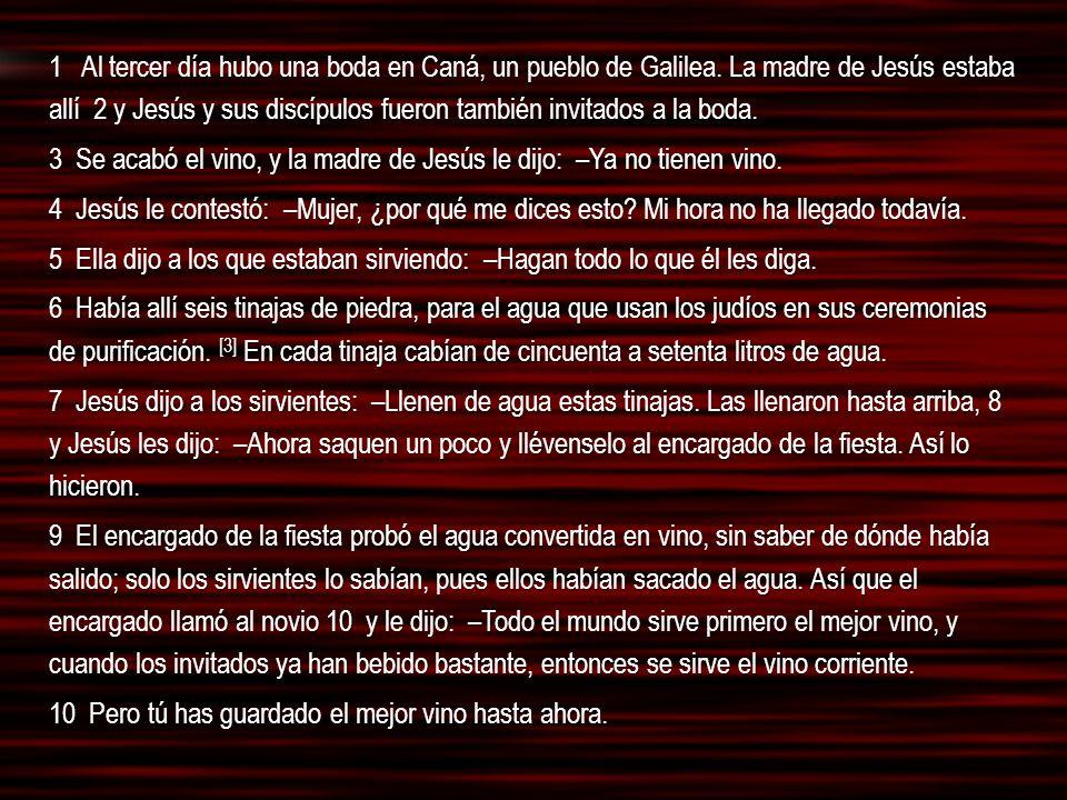 1 Al tercer día hubo una boda en Caná, un pueblo de Galilea