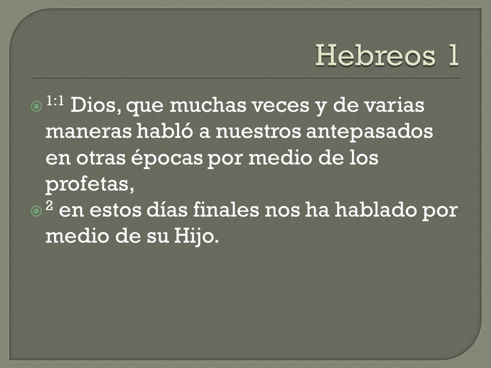 Hebreos 1 1:1 Dios, que muchas veces y de varias maneras habló a nuestros antepasados en otras épocas por medio de los profetas,