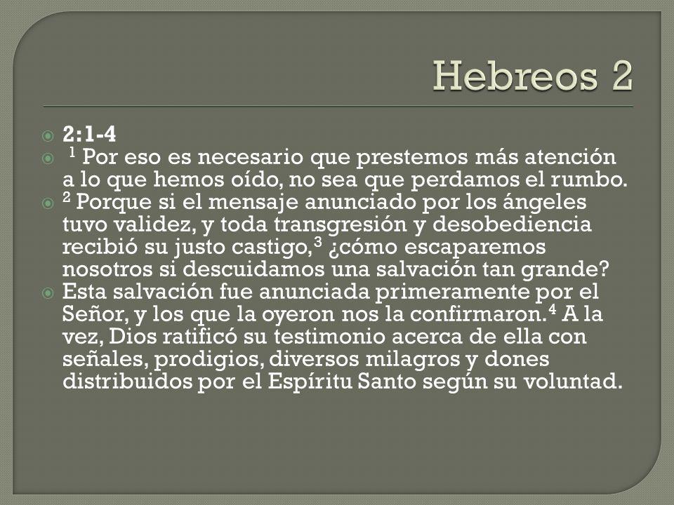 Hebreos 2 2:1-4. 1 Por eso es necesario que prestemos más atención a lo que hemos oído, no sea que perdamos el rumbo.