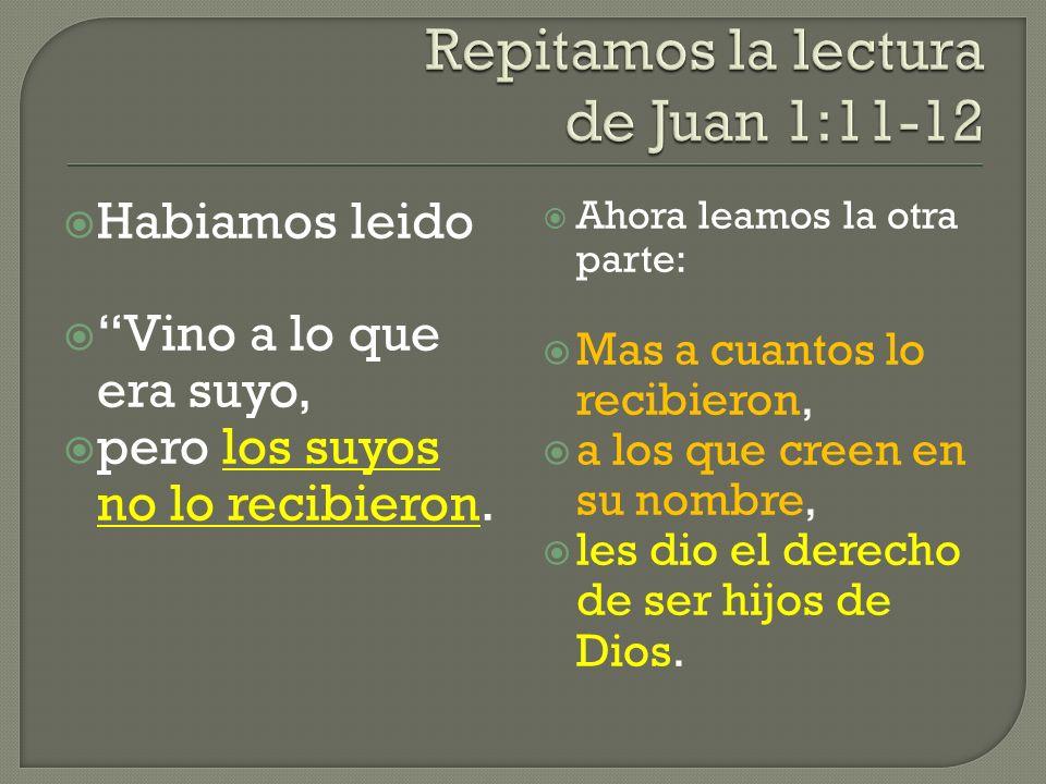 Repitamos la lectura de Juan 1:11-12