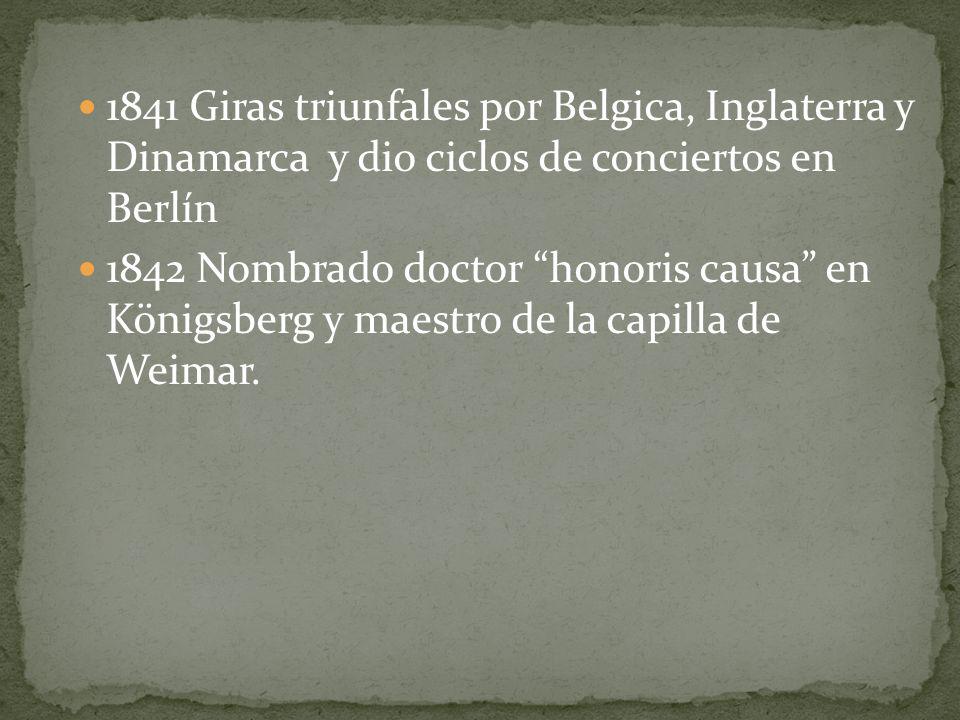1841 Giras triunfales por Belgica, Inglaterra y Dinamarca y dio ciclos de conciertos en Berlín