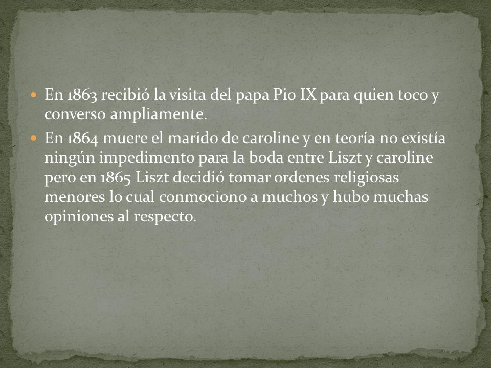En 1863 recibió la visita del papa Pio IX para quien toco y converso ampliamente.