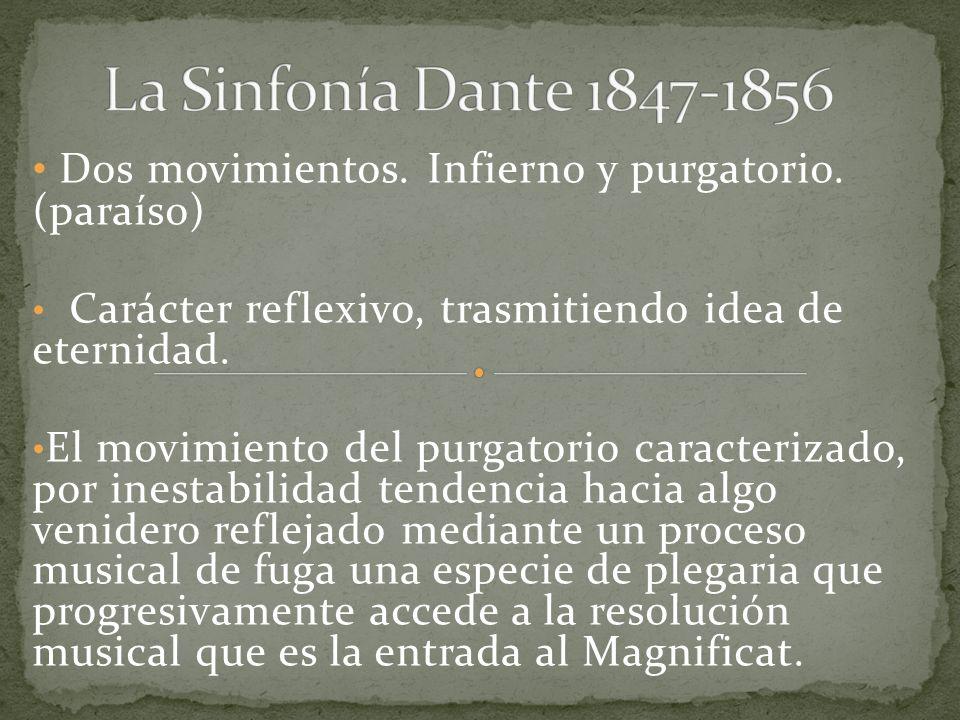 La Sinfonía Dante 1847-1856 Dos movimientos. Infierno y purgatorio. (paraíso) Carácter reflexivo, trasmitiendo idea de eternidad.