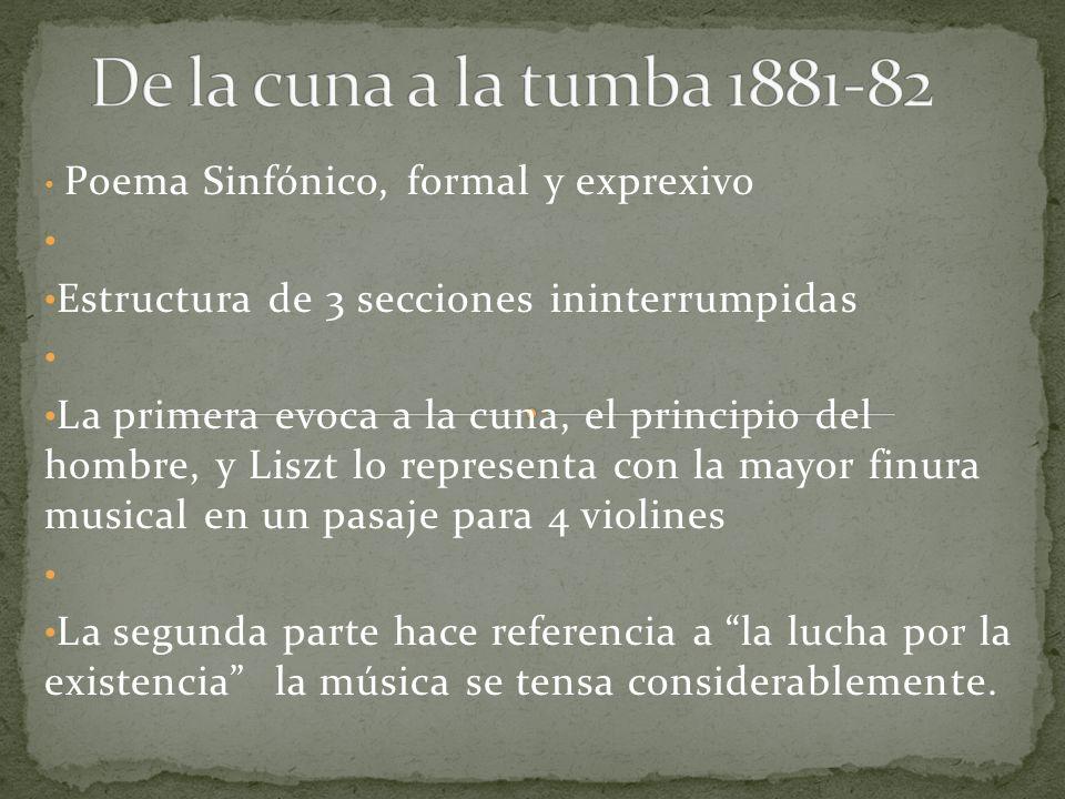 De la cuna a la tumba 1881-82 Poema Sinfónico, formal y exprexivo. Estructura de 3 secciones ininterrumpidas.