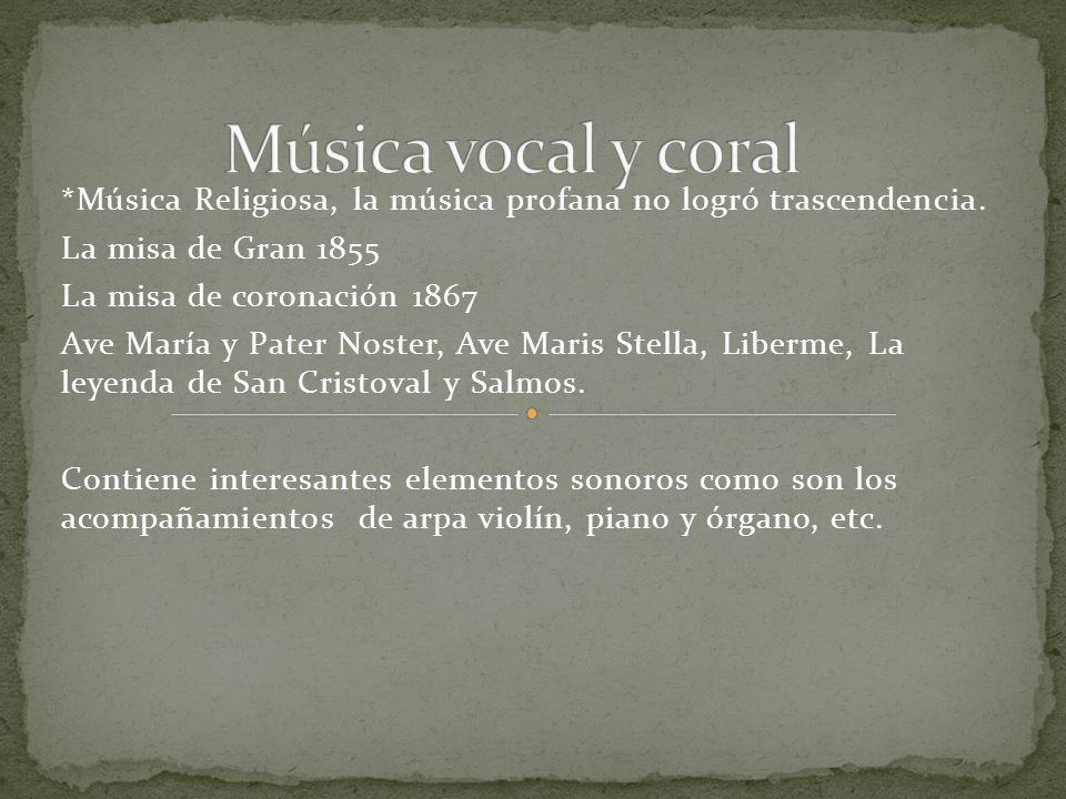 Música vocal y coral *Música Religiosa, la música profana no logró trascendencia. La misa de Gran 1855.