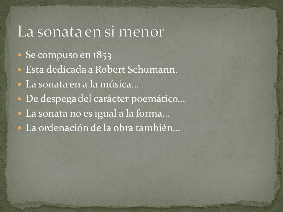 La sonata en si menor Se compuso en 1853