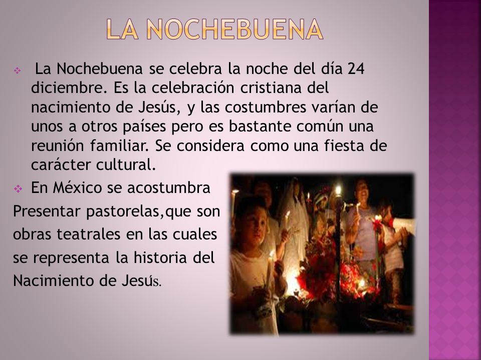 La nochebuena En México se acostumbra Presentar pastorelas,que son