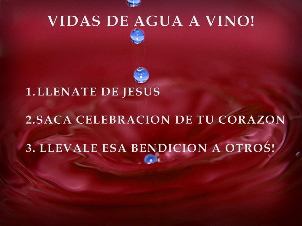 VIDAS DE AGUA A VINO! LLENATE DE JESUS