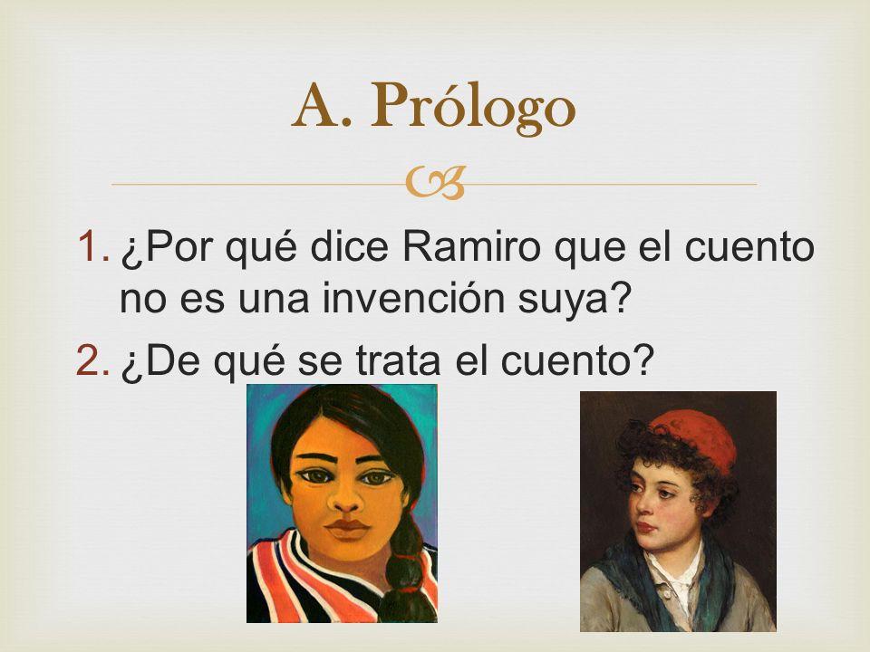 A. Prólogo ¿Por qué dice Ramiro que el cuento no es una invención suya ¿De qué se trata el cuento