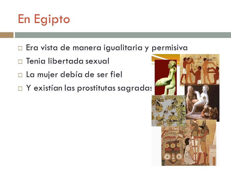 En Egipto Era vista de manera igualitaria y permisiva