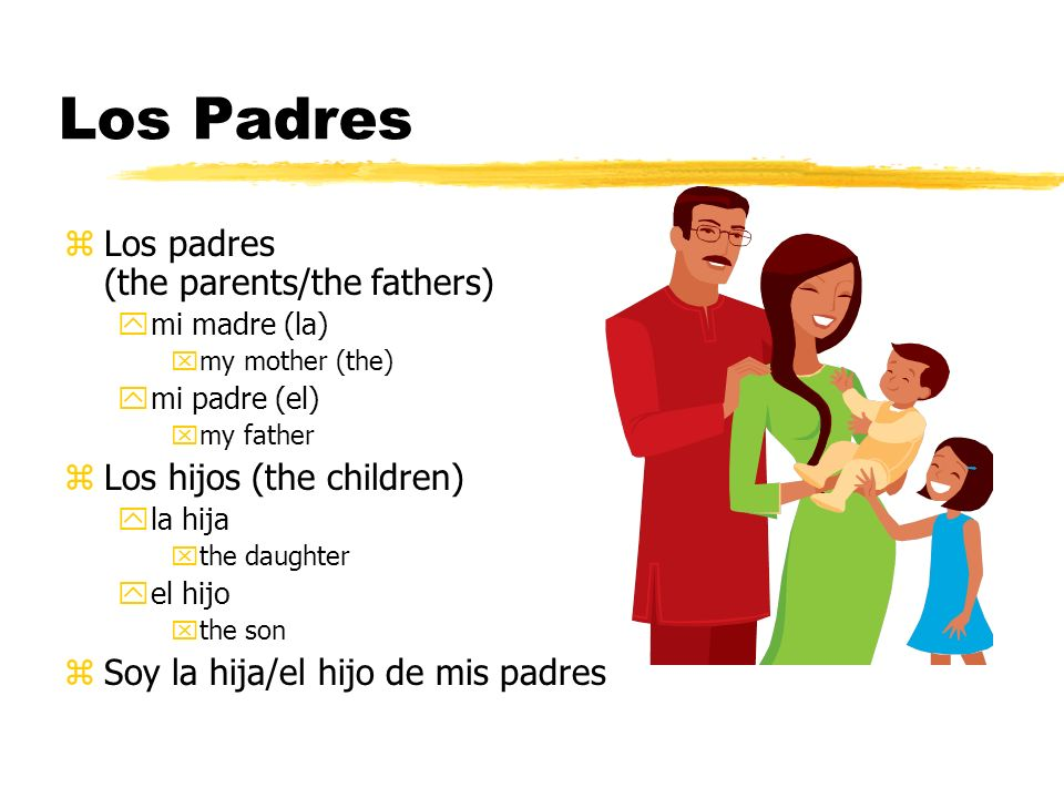 Los Padres Los padres (the parents/the fathers)
