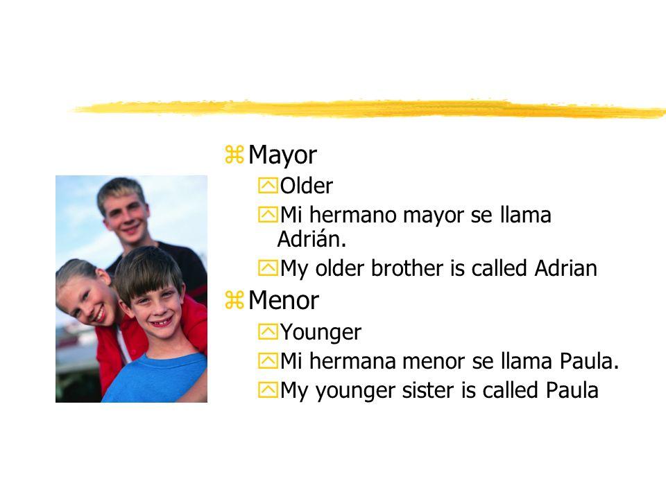 Mayor Menor Older Mi hermano mayor se llama Adrián.