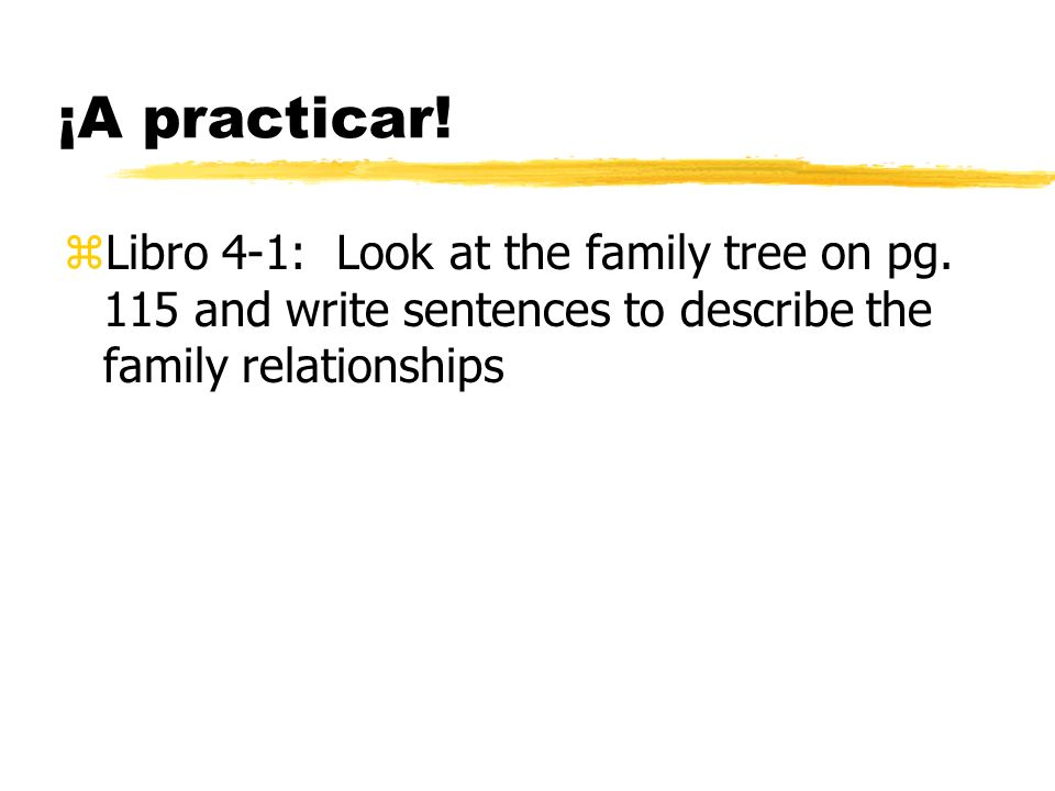 ¡A practicar. Libro 4-1: Look at the family tree on pg.