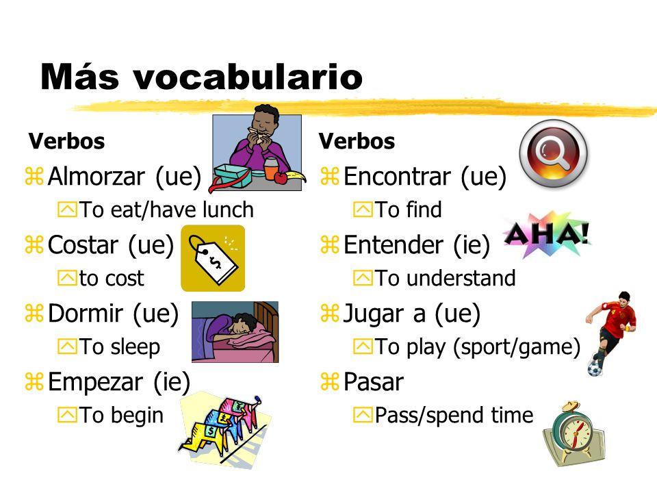 Más vocabulario Almorzar (ue) Costar (ue) Dormir (ue) Empezar (ie)