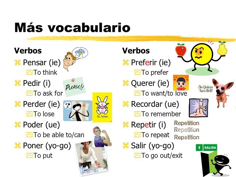 Más vocabulario Verbos Verbos Pensar (ie) Pedir (i) Perder (ie)