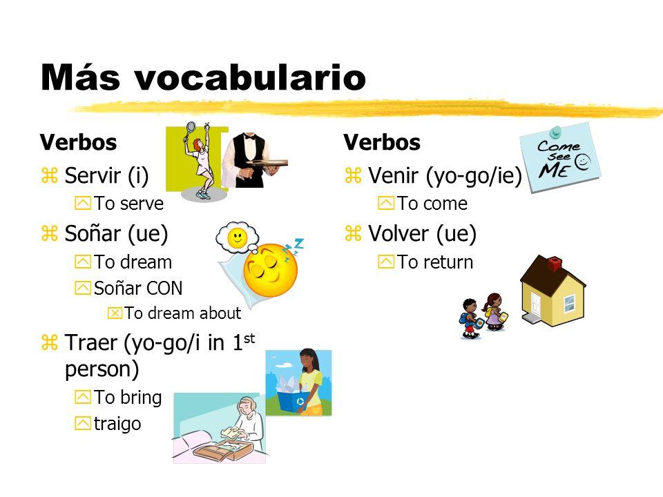 Más vocabulario Verbos Verbos Servir (i) Soñar (ue)