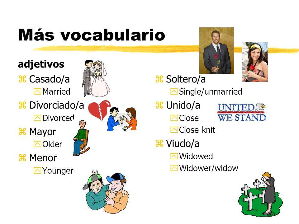Más vocabulario adjetivos Casado/a Divorciado/a Mayor Menor Soltero/a