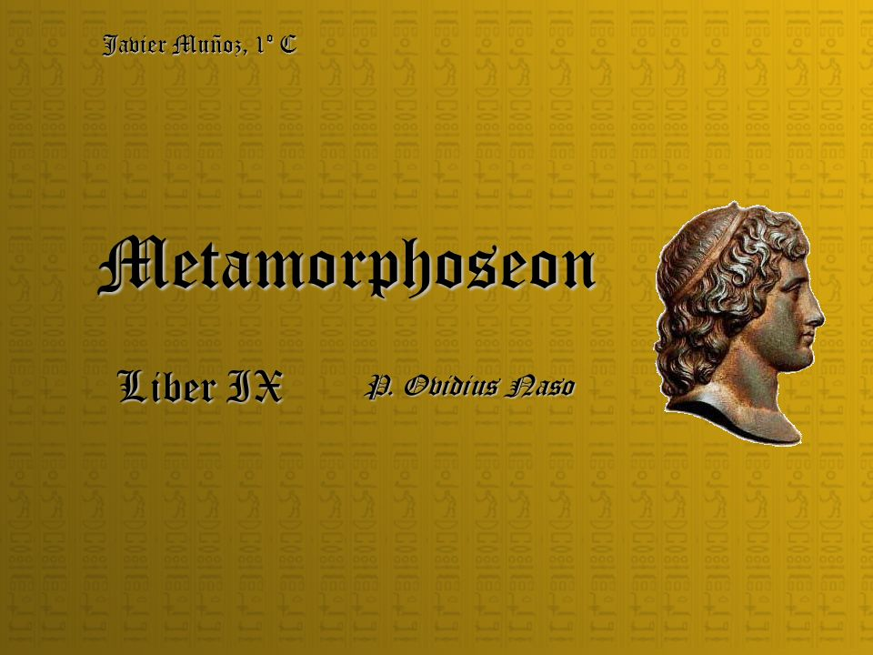 Javier Muñoz, 1º C Metamorphoseon Liber IX P. Ovidius Naso