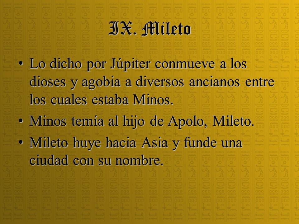 IX. Mileto Lo dicho por Júpiter conmueve a los dioses y agobia a diversos ancianos entre los cuales estaba Minos.