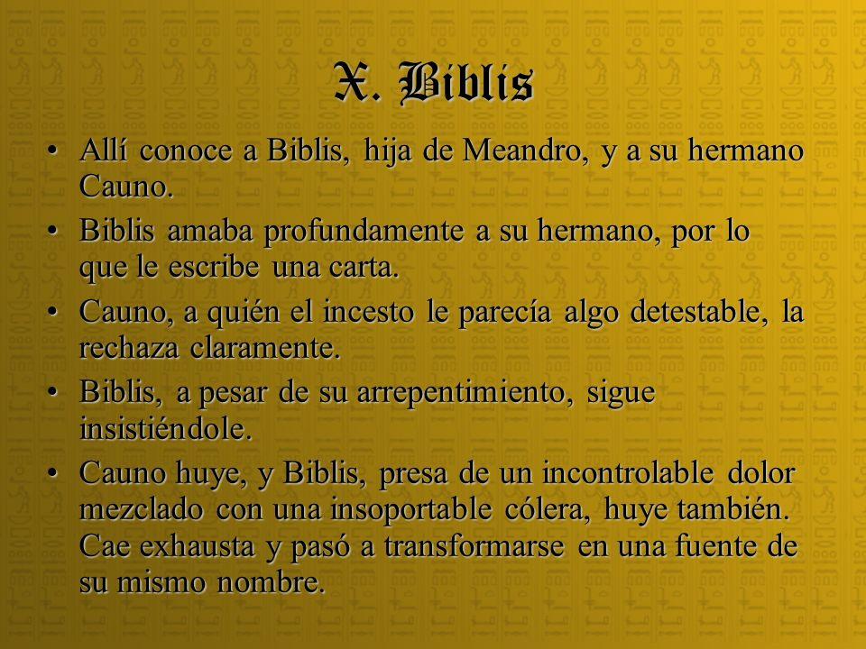 X. Biblis Allí conoce a Biblis, hija de Meandro, y a su hermano Cauno.
