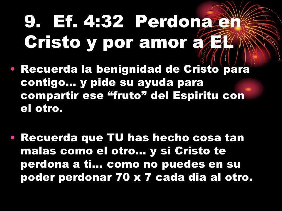9. Ef. 4:32 Perdona en Cristo y por amor a EL