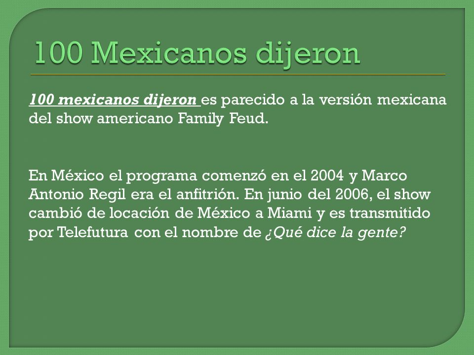 100 Mexicanos dijeron 100 mexicanos dijeron es parecido a la versión mexicana del show americano Family Feud.