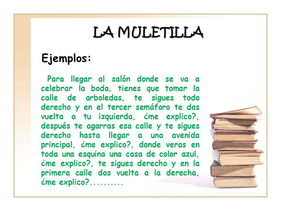 LA MULETILLA Ejemplos: