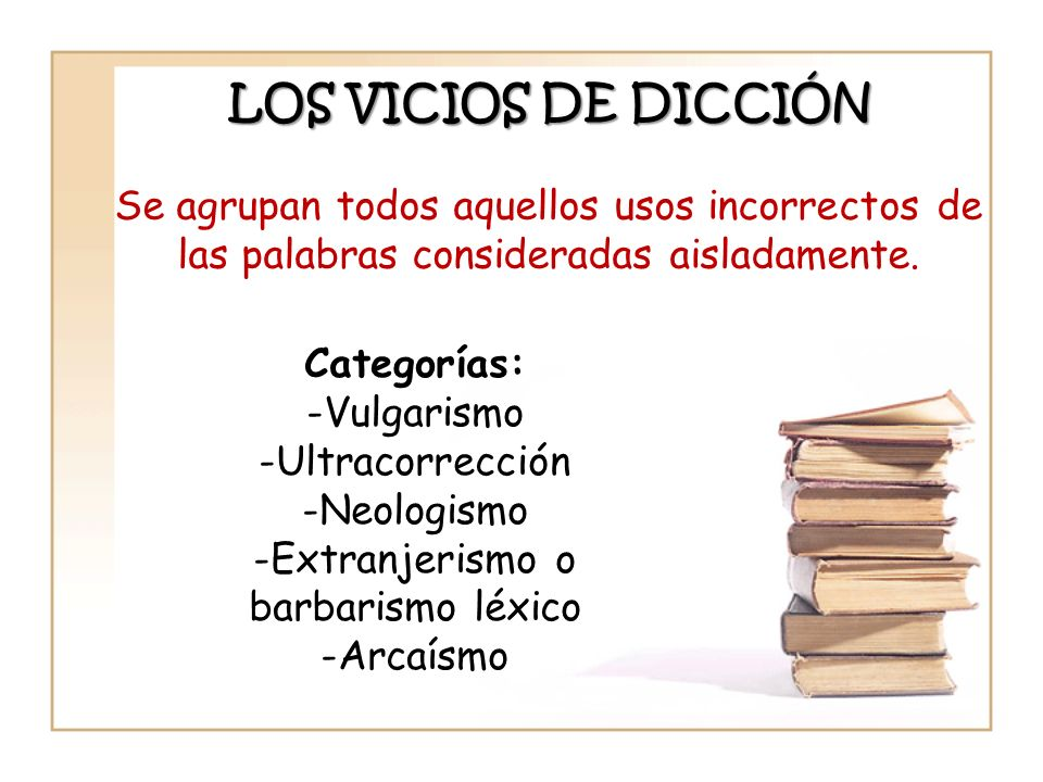 LOS VICIOS DE DICCIÓN Se agrupan todos aquellos usos incorrectos de