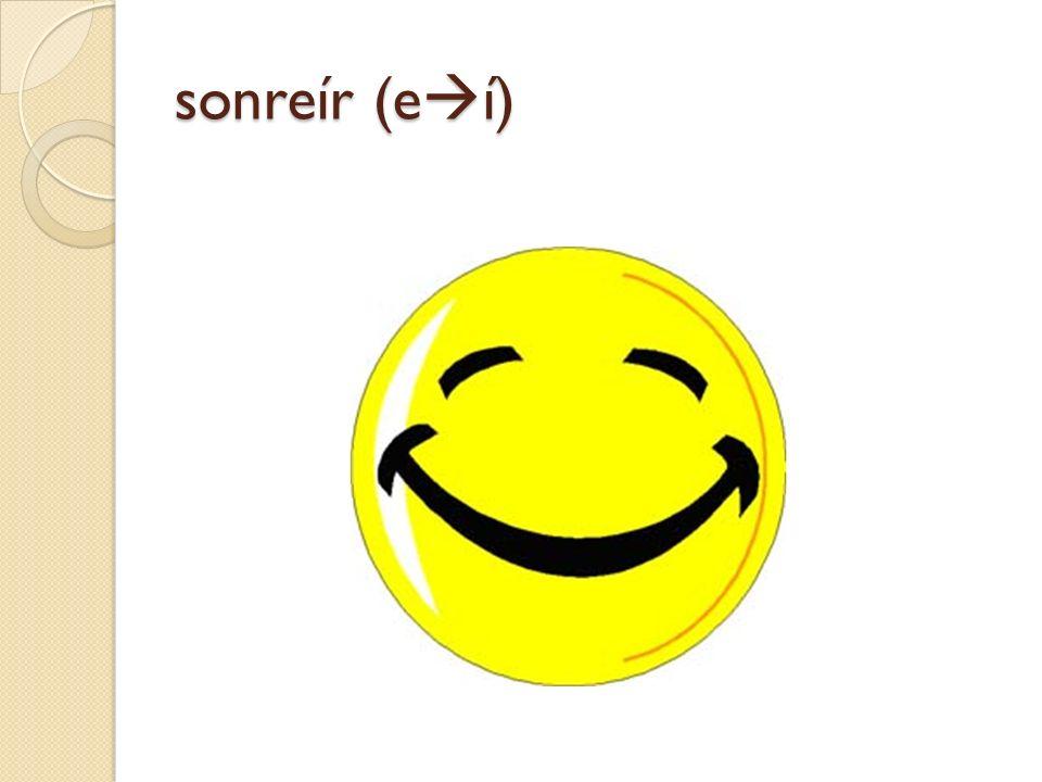 sonreír (eí)