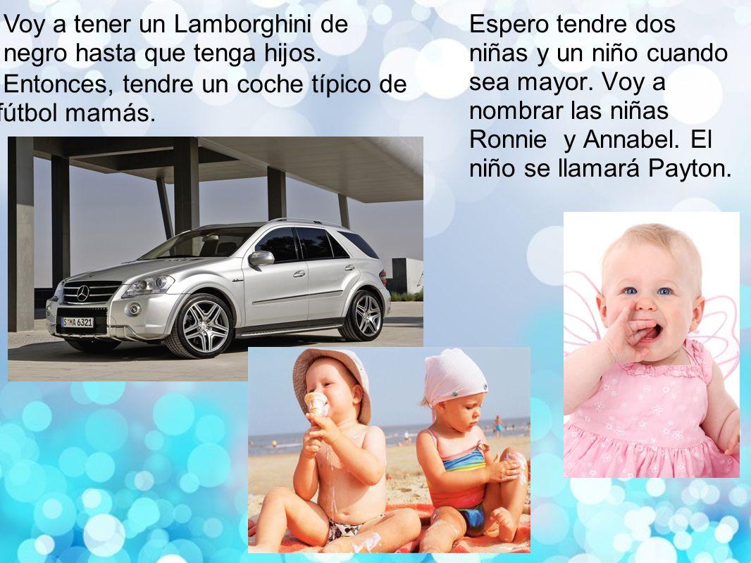Voy a tener un Lamborghini de negro hasta que tenga hijos.