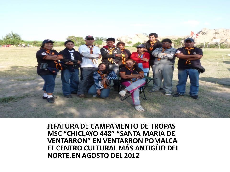 JEFATURA DE CAMPAMENTO DE TROPAS MSC CHICLAYO 448 SANTA MARIA DE VENTARRON EN VENTARRON POMALCA EL CENTRO CULTURAL MÁS ANTIGÙO DEL NORTE.EN AGOSTO DEL 2012