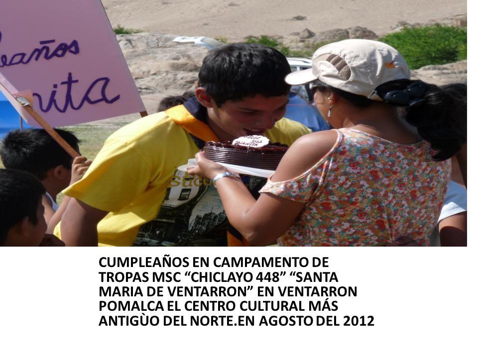 CUMPLEAÑOS EN CAMPAMENTO DE TROPAS MSC CHICLAYO 448 SANTA MARIA DE VENTARRON EN VENTARRON POMALCA EL CENTRO CULTURAL MÁS ANTIGÙO DEL NORTE.EN AGOSTO DEL 2012