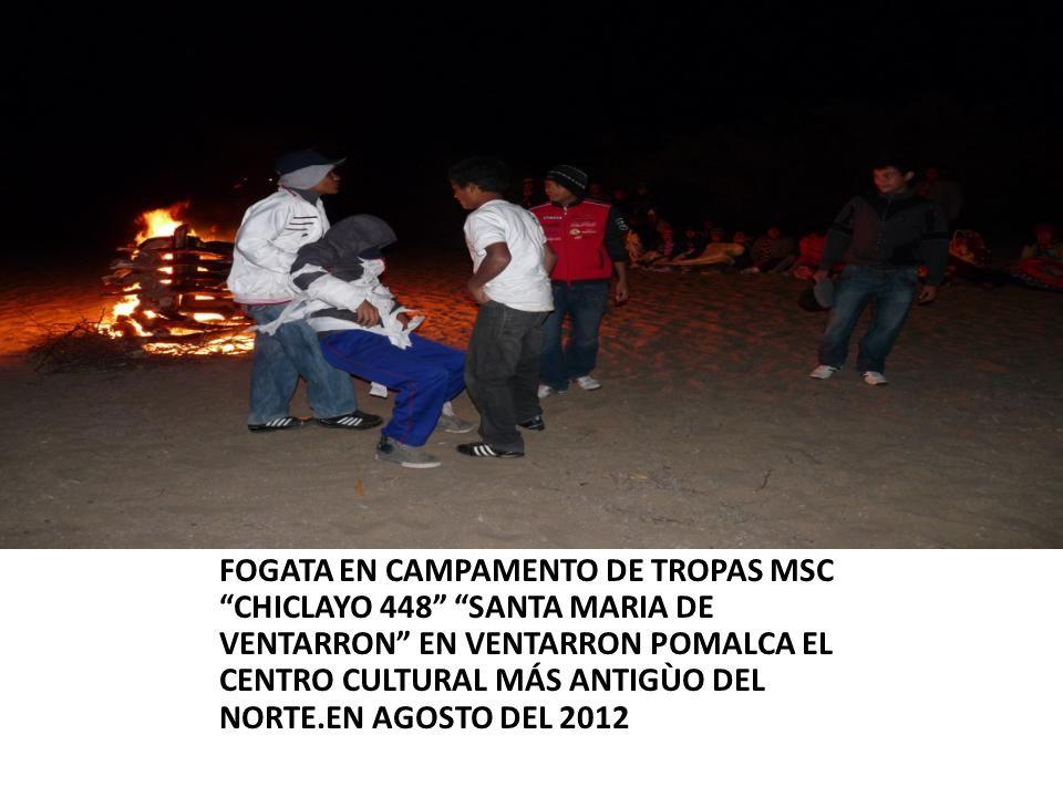FOGATA EN CAMPAMENTO DE TROPAS MSC CHICLAYO 448 SANTA MARIA DE VENTARRON EN VENTARRON POMALCA EL CENTRO CULTURAL MÁS ANTIGÙO DEL NORTE.EN AGOSTO DEL 2012