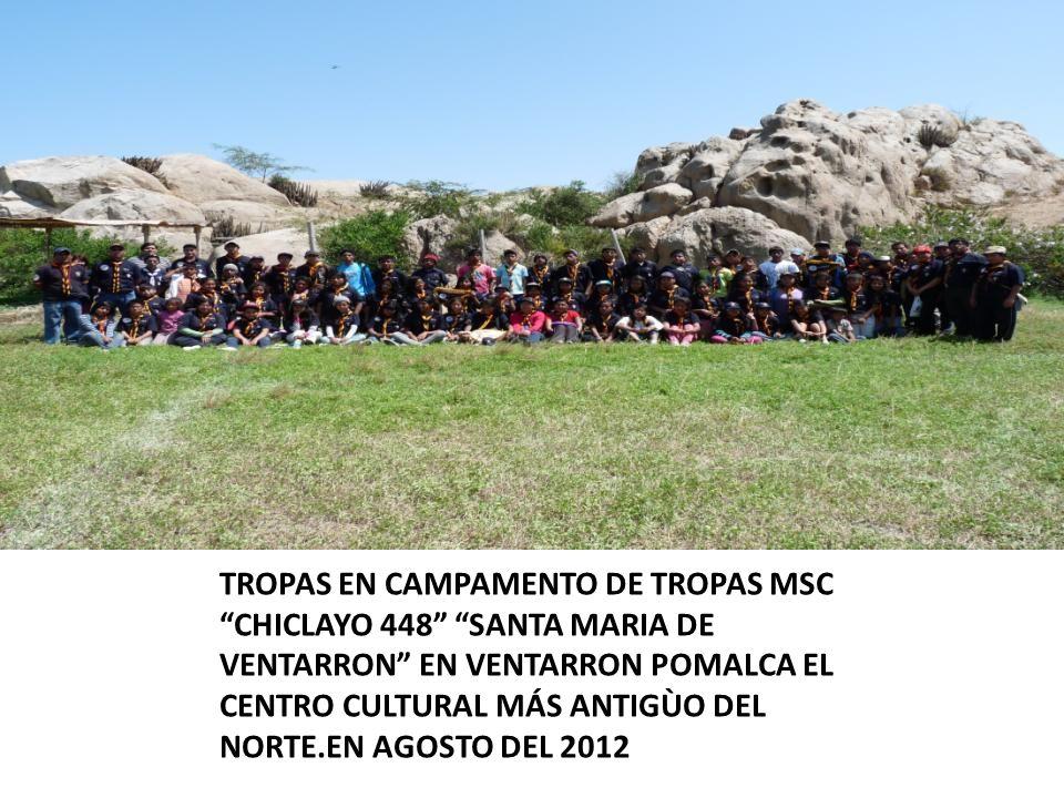 TROPAS EN CAMPAMENTO DE TROPAS MSC CHICLAYO 448 SANTA MARIA DE VENTARRON EN VENTARRON POMALCA EL CENTRO CULTURAL MÁS ANTIGÙO DEL NORTE.EN AGOSTO DEL 2012