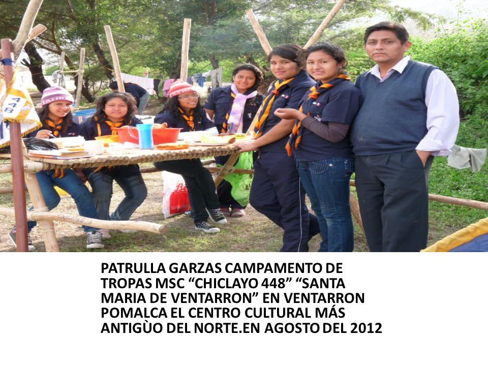 PATRULLA GARZAS CAMPAMENTO DE TROPAS MSC CHICLAYO 448 SANTA MARIA DE VENTARRON EN VENTARRON POMALCA EL CENTRO CULTURAL MÁS ANTIGÙO DEL NORTE.EN AGOSTO DEL 2012