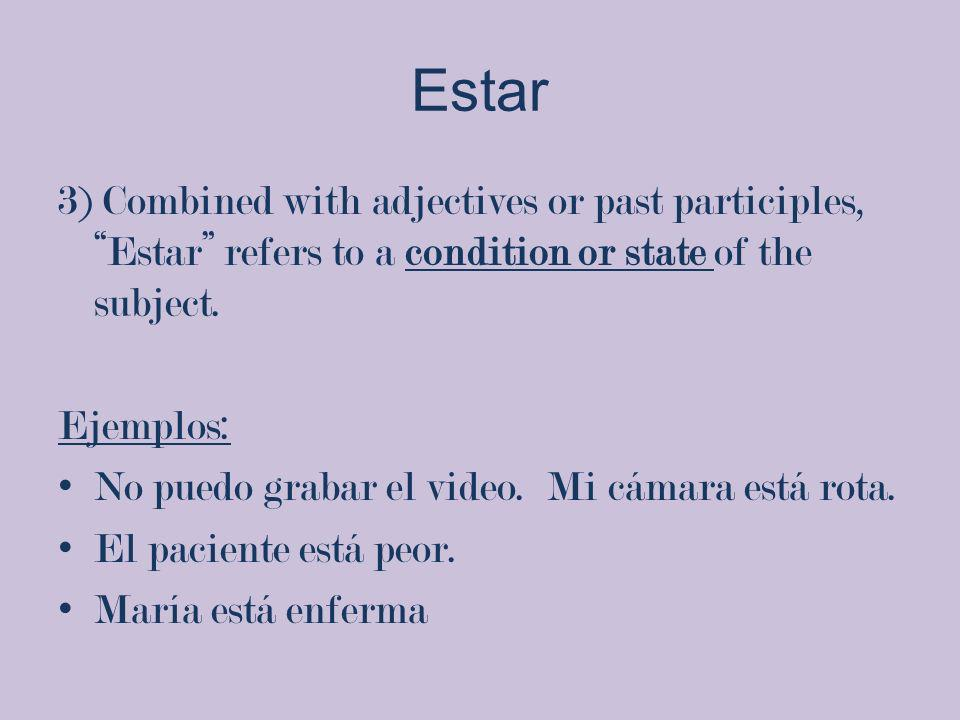 Estar3) Combined with adjectives or past participles, Estar refers to a condition or state of the subject.