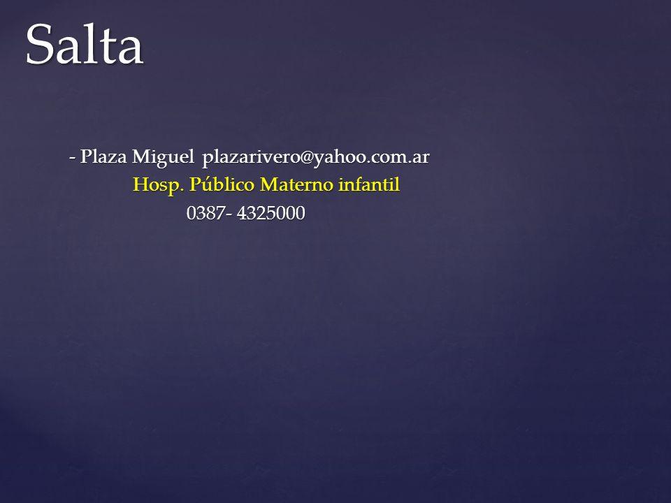 Salta - Plaza Miguel plazarivero@yahoo.com.ar Hosp. Público Materno infantil 0387- 4325000