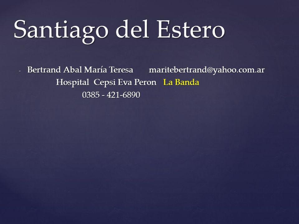 Santiago del Estero Bertrand Abal María Teresa maritebertrand@yahoo.com.ar. Hospital Cepsi Eva Peron La Banda.