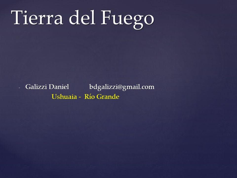 Tierra del Fuego Galizzi Daniel bdgalizzi@gmail.com