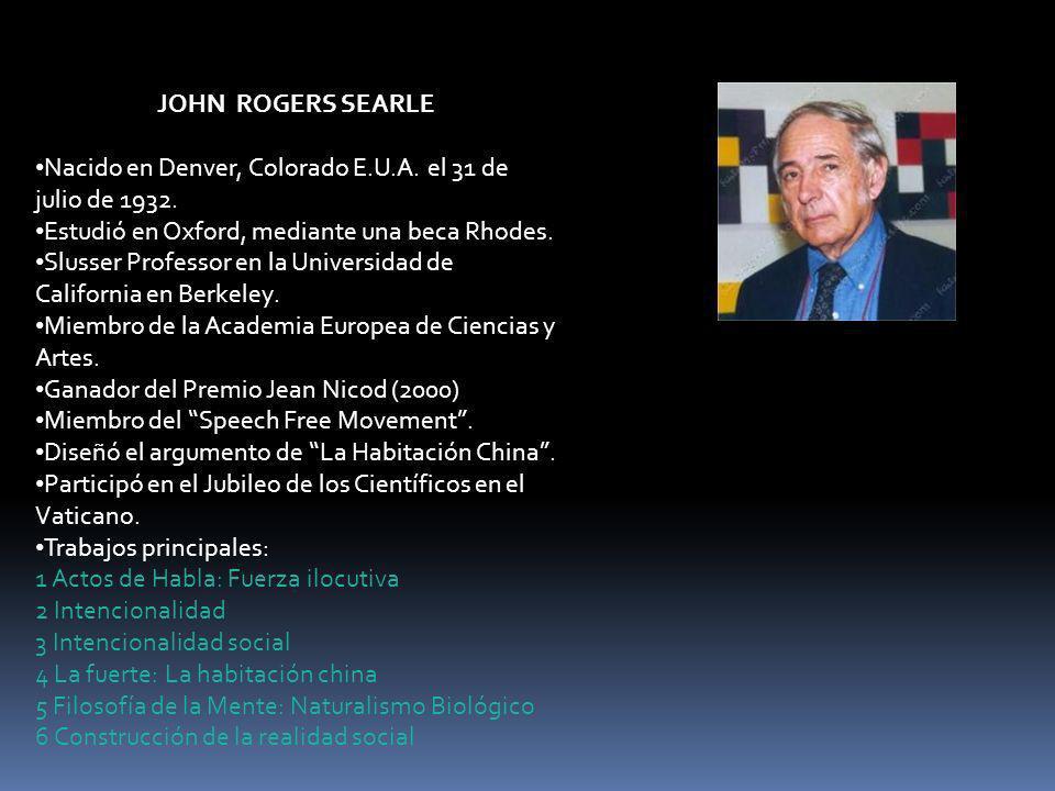 JOHN ROGERS SEARLE Nacido en Denver, Colorado E.U.A. el 31 de julio de 1932. Estudió en Oxford, mediante una beca Rhodes.